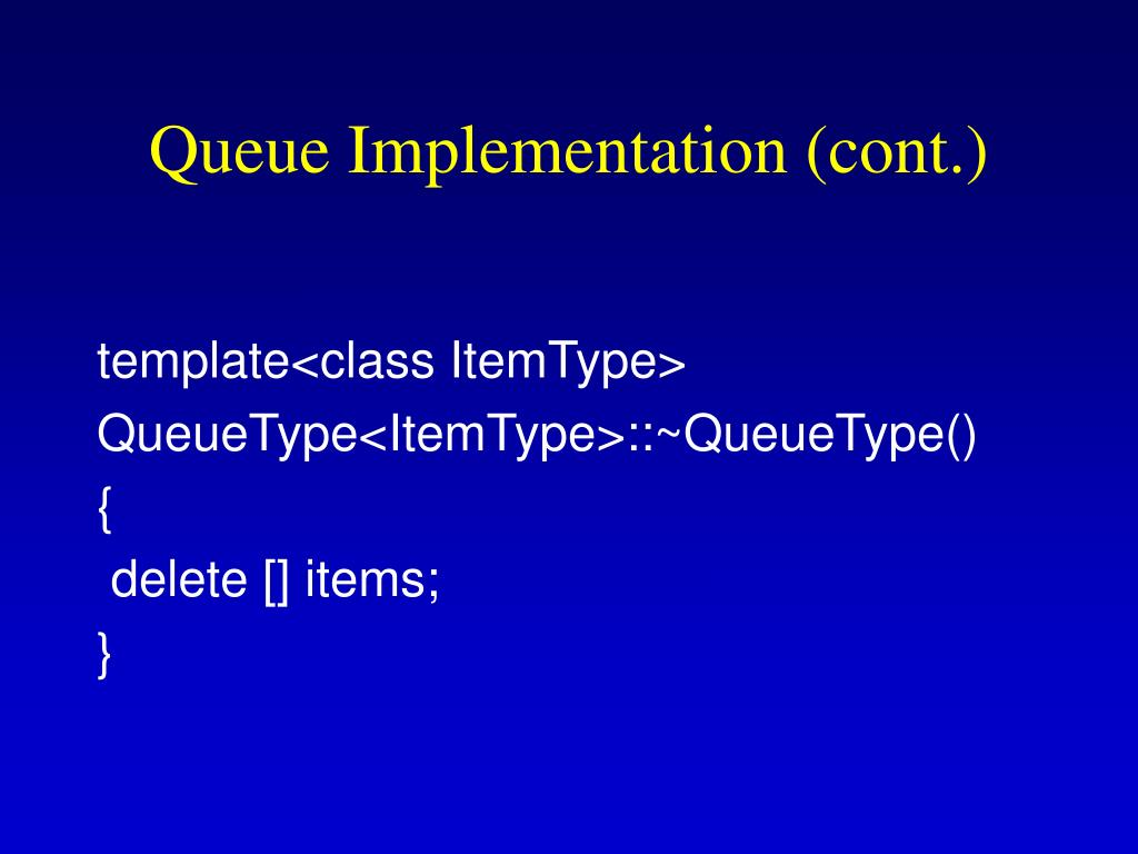 Queue Implementation (cont.)