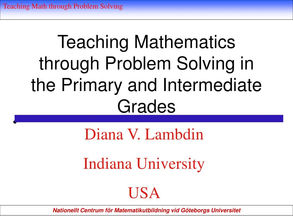 teaching mathematics through problem solving in the primary and intermediate grades l.
