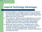 imperial technology advantages