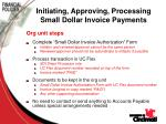 initiating approving processing small dollar invoice payments
