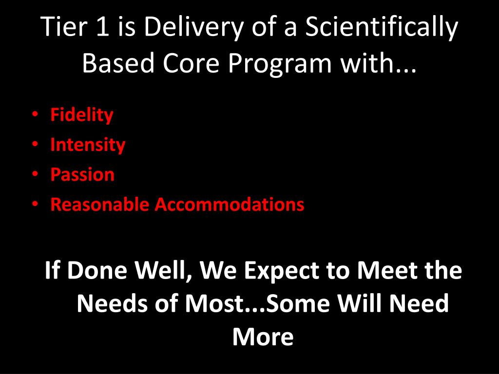 Tier 1 is Delivery of a Scientifically Based Core Program with...