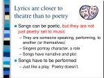 lyrics are closer to theatre than to poetry