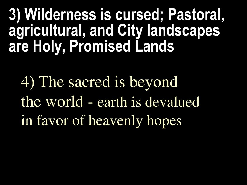 3) Wilderness is cursed; Pastoral, agricultural, and City landscapes are Holy, Promised Lands
