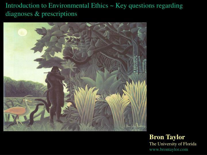 Introduction to Environmental Ethics ~ Key questions regarding diagnoses & prescriptions