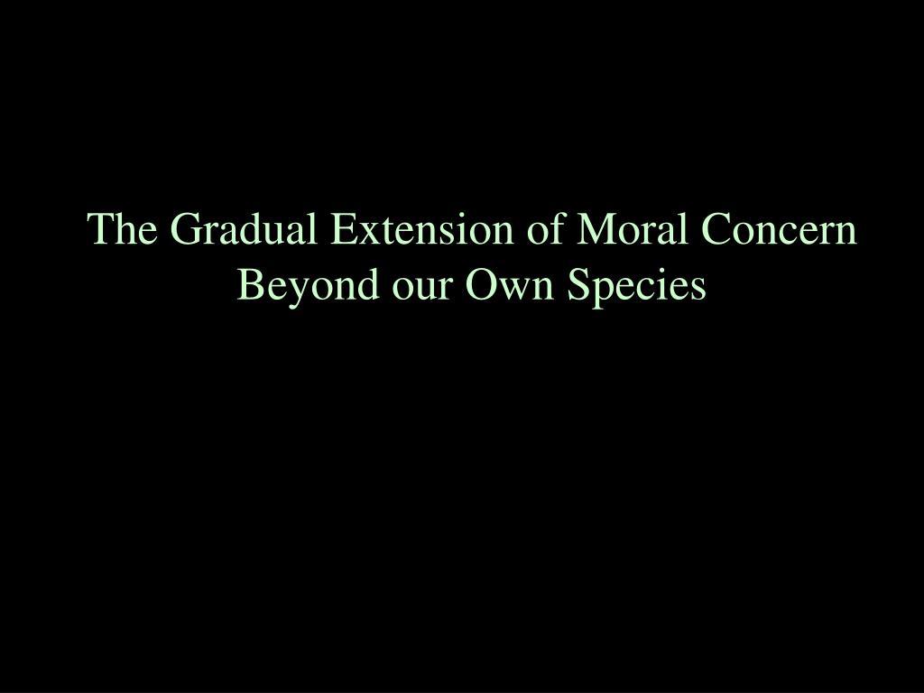 The Gradual Extension of Moral Concern
