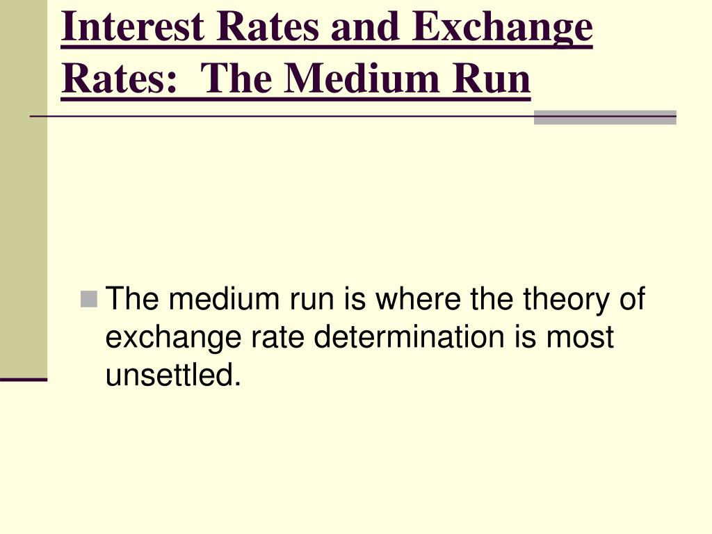 Interest Rates and Exchange Rates:  The Medium Run