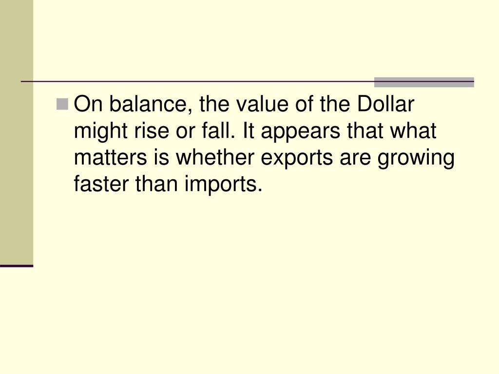 On balance, the value of the Dollar might rise or fall. It appears that what matters is whether exports are growing faster than imports.