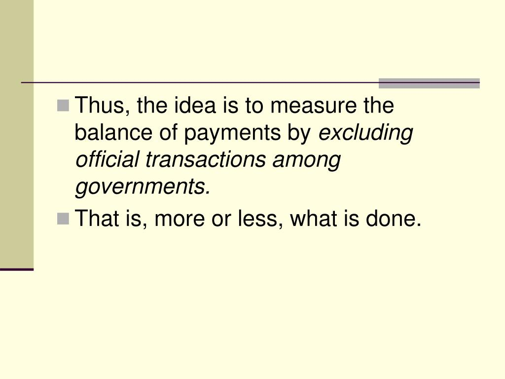 Thus, the idea is to measure the balance of payments by