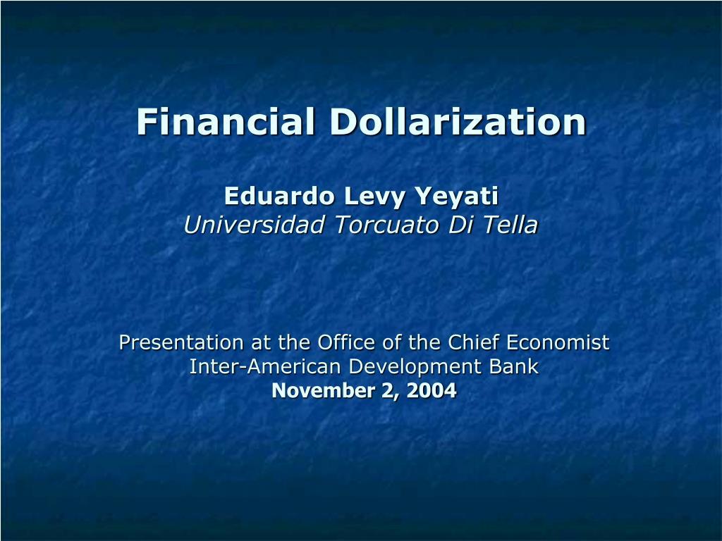 financial d o llarization eduardo levy yeyati universidad torcuato di tella l.