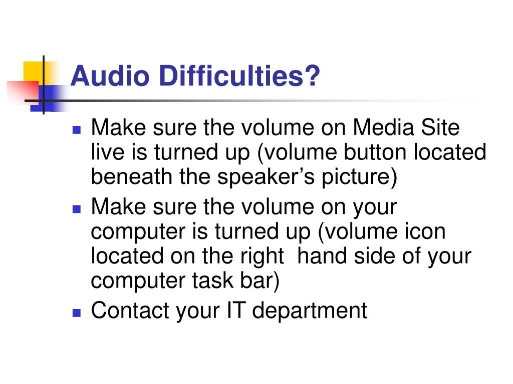 Audio Difficulties?