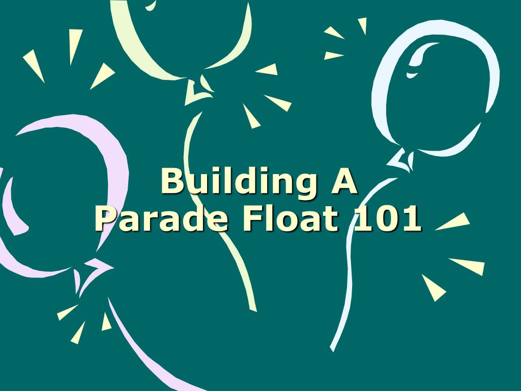 building a parade float 101 l.