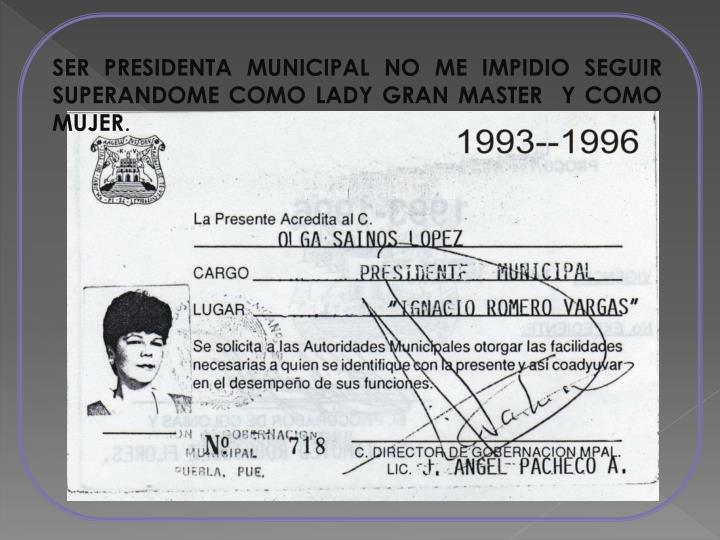 SER PRESIDENTA MUNICIPAL NO ME IMPIDIO SEGUIR SUPERANDOME COMO LADY GRAN MASTER  Y COMO MUJER