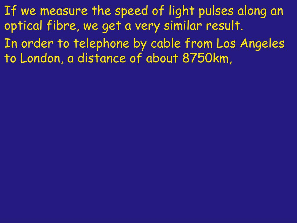 If we measure the speed of light pulses along an optical fibre, we get a very similar result.
