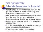 get organized schedule rehearsals in advance