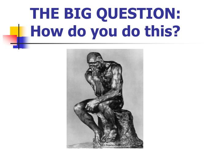 THE BIG QUESTION: