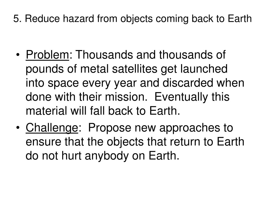5. Reduce hazard from objects coming back to Earth