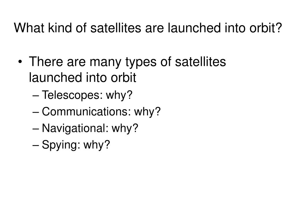 What kind of satellites are launched into orbit?