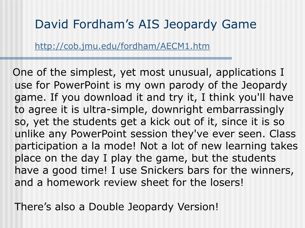 david fordham s ais jeopardy game http cob jmu edu fordham aecm1 htm l.