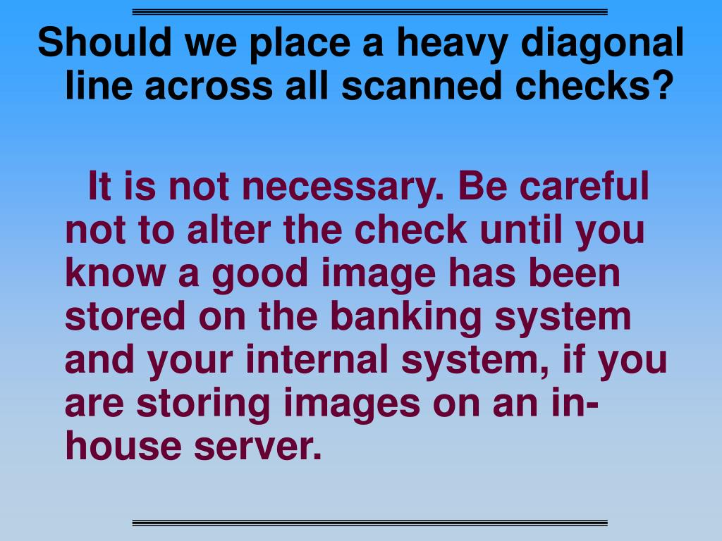 Should we place a heavy diagonal line across all scanned checks?