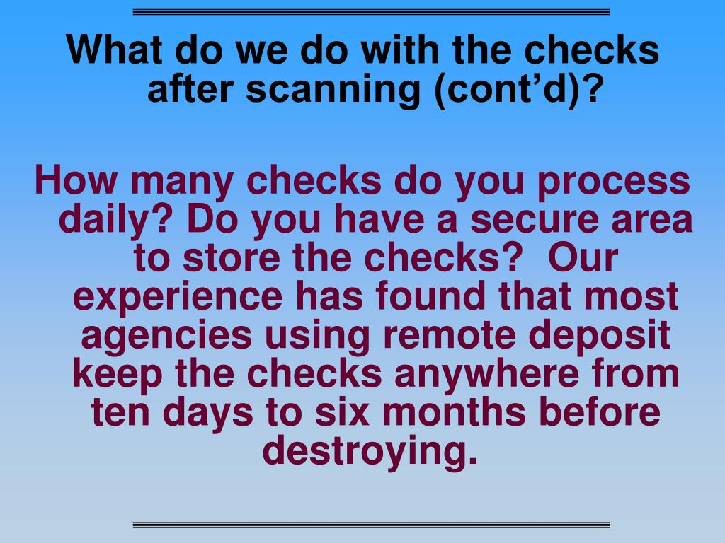 What do we do with the checks after scanning (cont'd)?