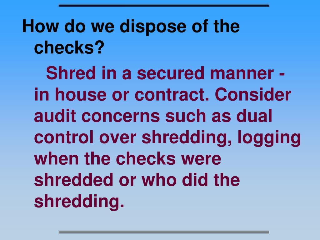 How do we dispose of the checks?