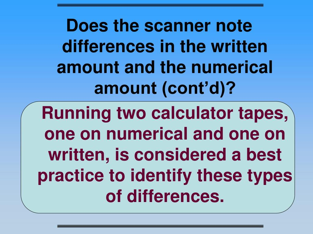 Does the scanner note differences in the written amount and the numerical amount (cont'd)?