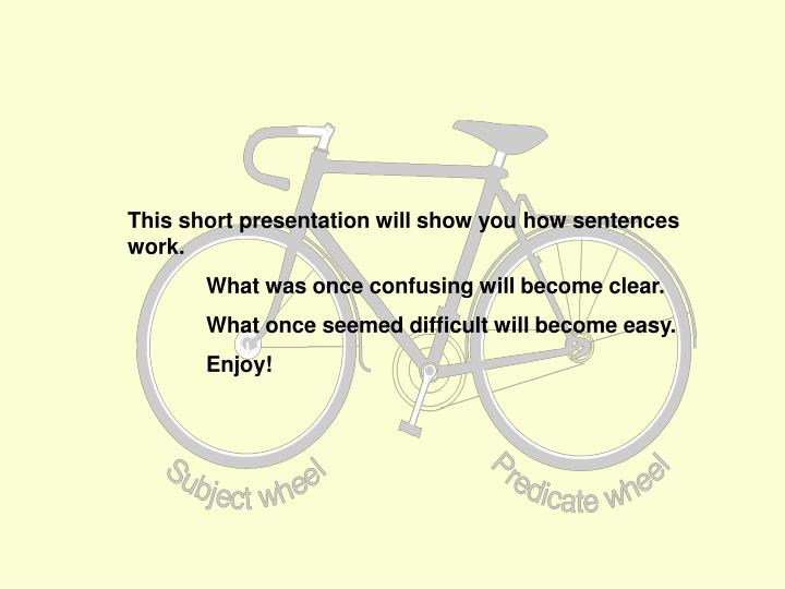 This short presentation will show you how sentences work.