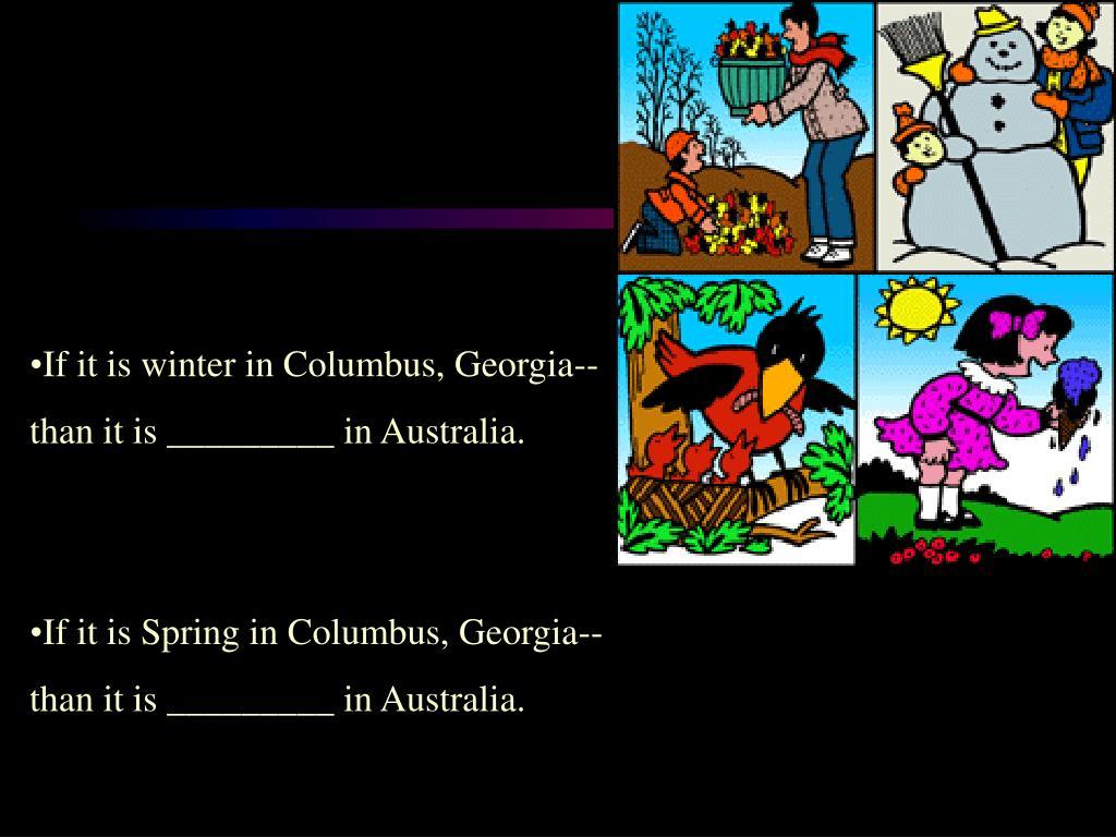 If it is winter in Columbus, Georgia--