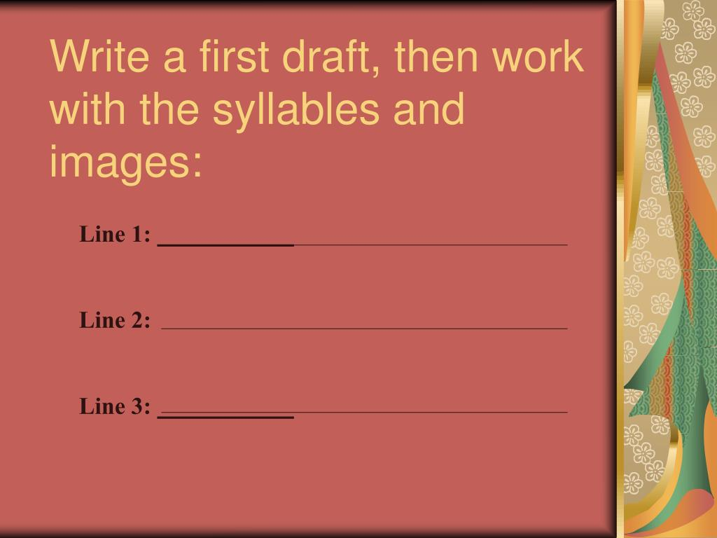 Write a first draft, then work with the syllables and images: