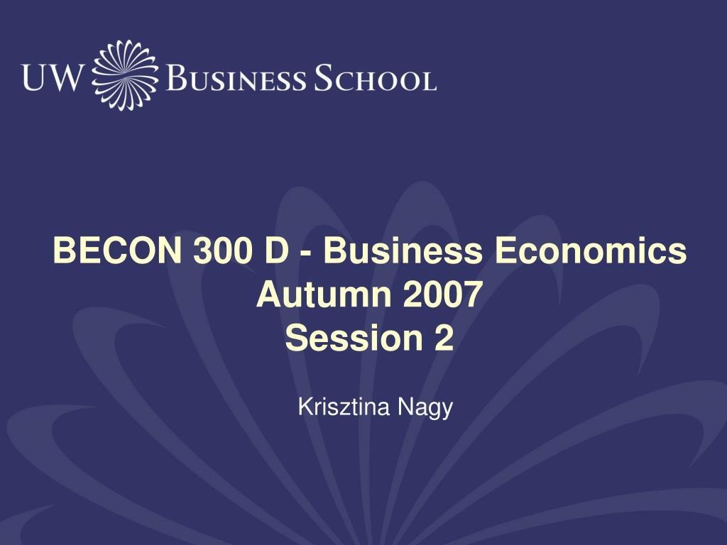 becon 300 d business economics autumn 2007 session 2 l.