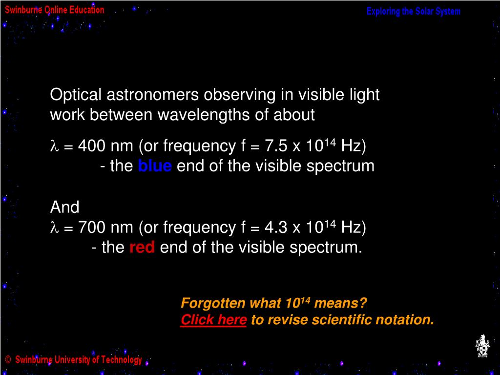 Optical astronomers observing in visible light
