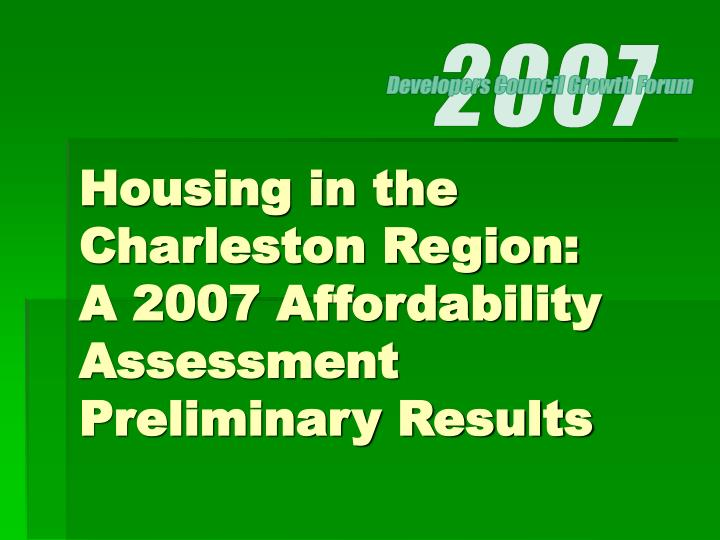 Housing in the charleston region a 2007 affordability assessment preliminary results