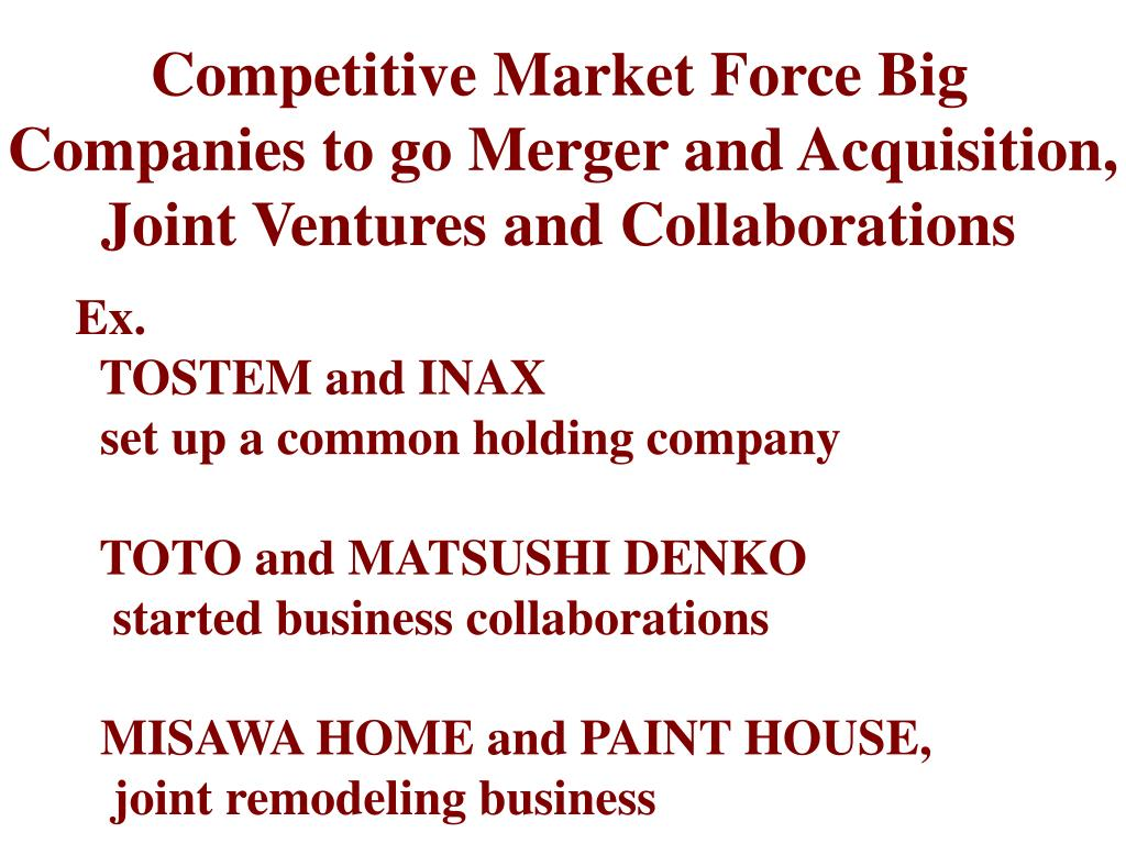 Competitive Market Force Big Companies to go Merger and Acquisition, Joint Ventures and Collaborations