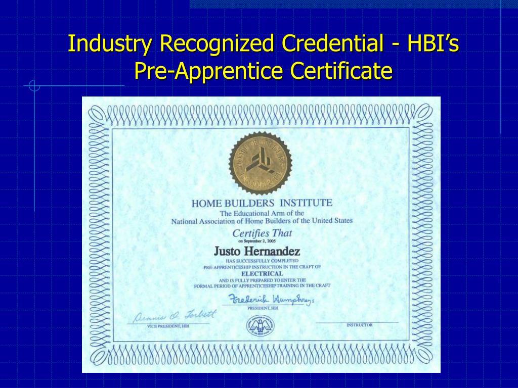 Industry Recognized Credential - HBI's   Pre-Apprentice Certificate