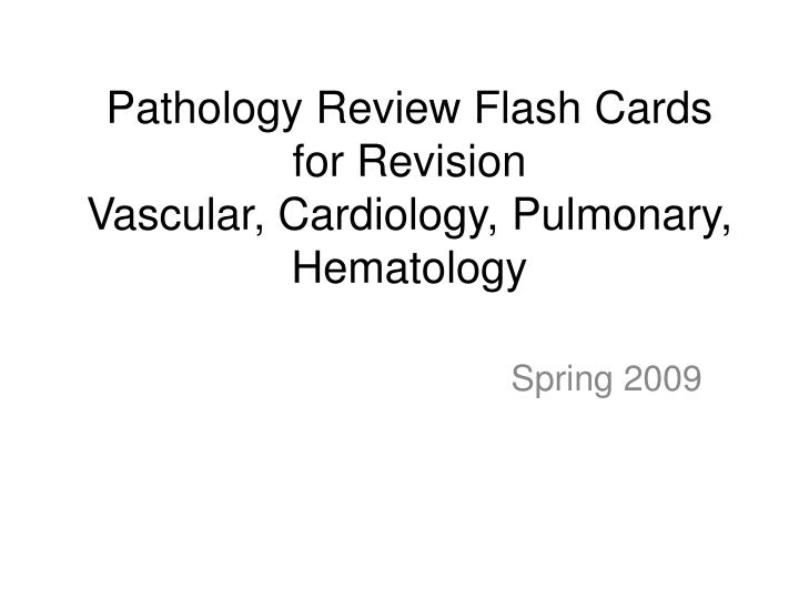 pathology review flash cards for revision vascular cardiology pulmonary hematology n.