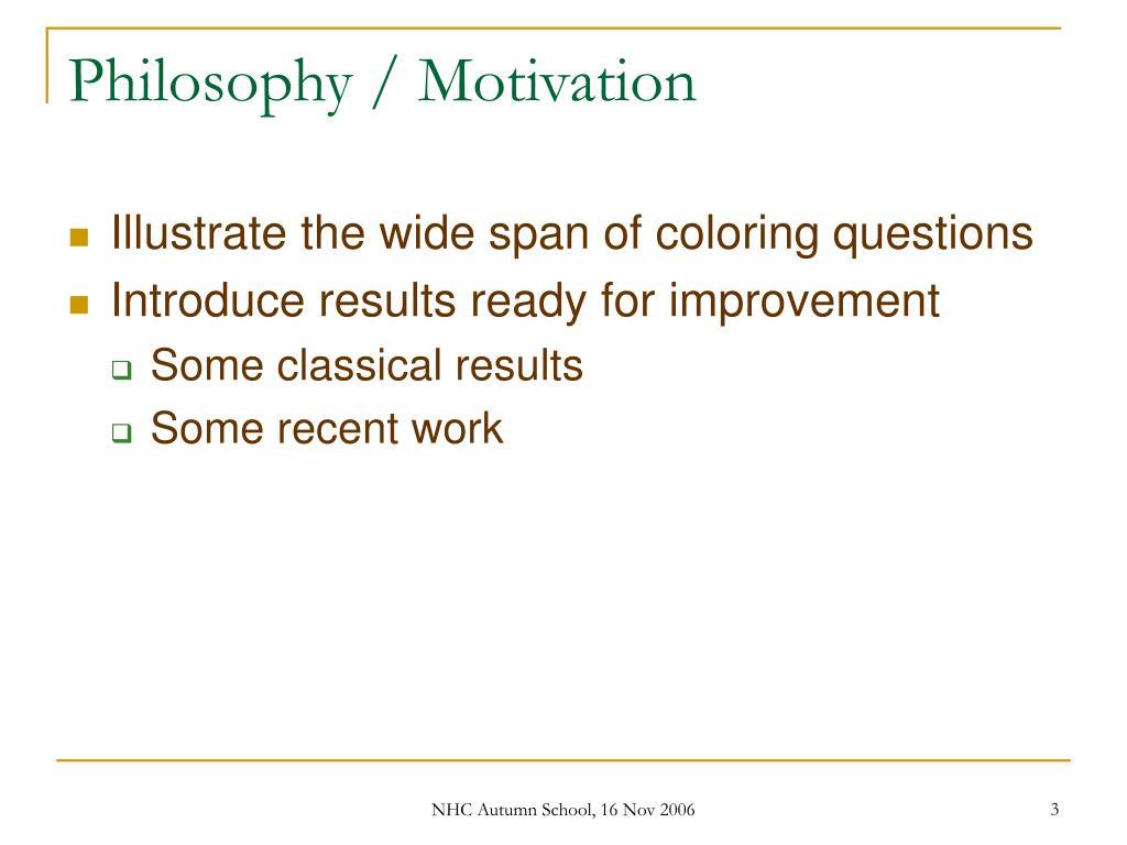 Philosophy / Motivation