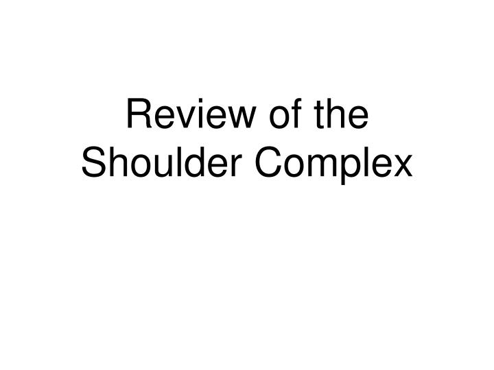 review of the shoulder complex n.