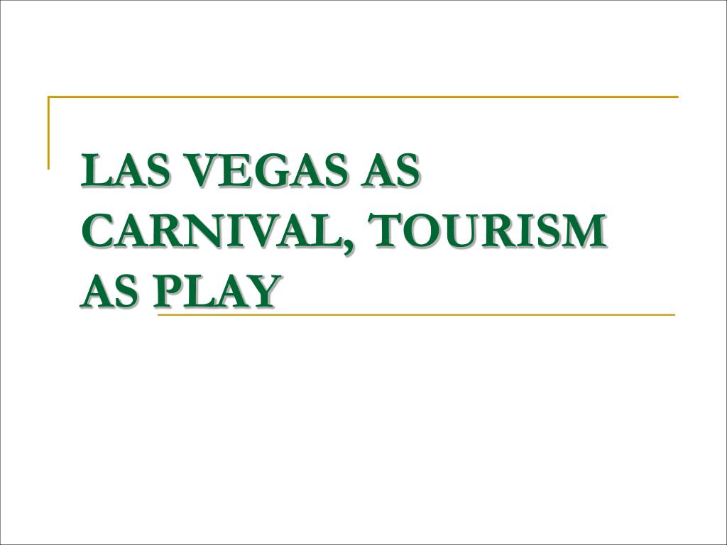 LAS VEGAS AS CARNIVAL, TOURISM AS PLAY