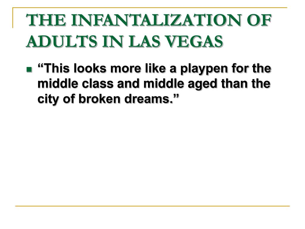 THE INFANTALIZATION OF ADULTS IN LAS VEGAS