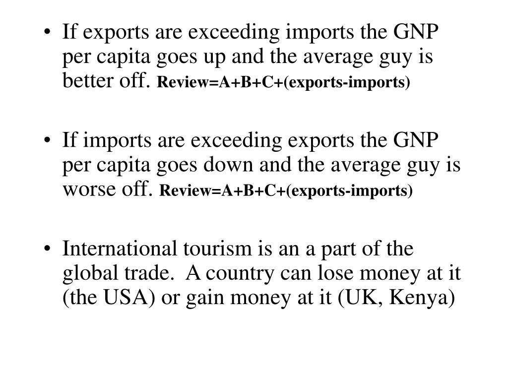 If exports are exceeding imports the GNP per capita goes up and the average guy is better off.