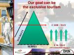 our goal can be the exclusive tourism