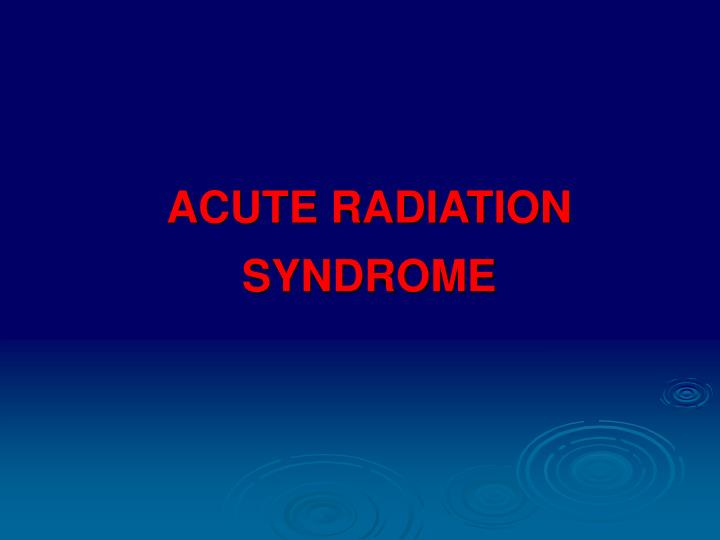 acute radiation syndrome n.