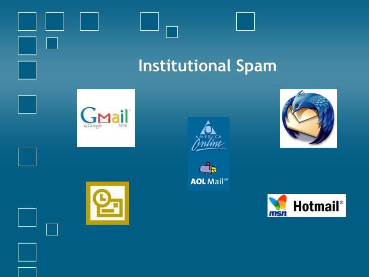 Institutional spam