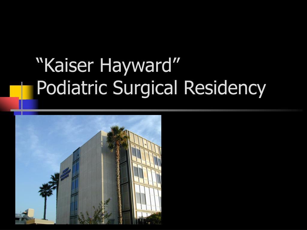 "PPT - ""Kaiser Hayward"" Podiatric Surgical Residency"