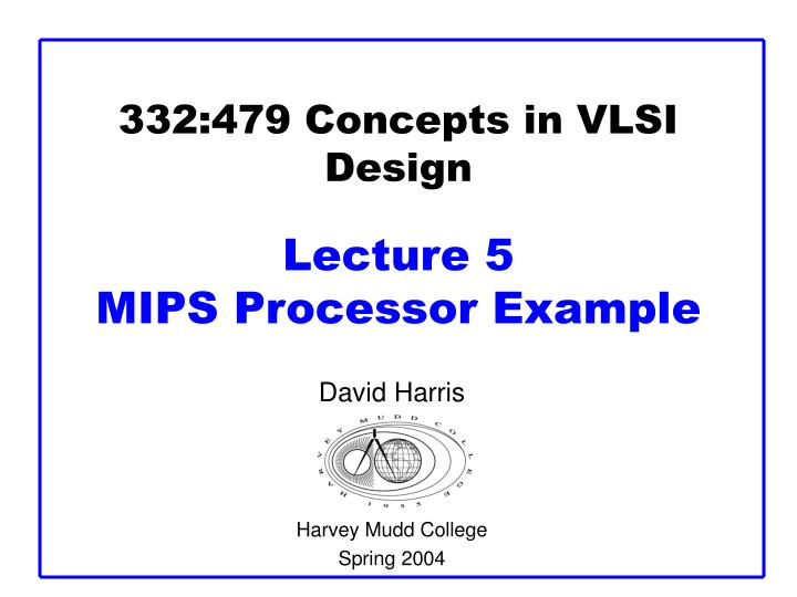 332 479 concepts in vlsi design lecture 5 mips processor example n.