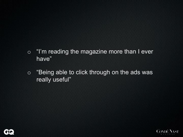 """""""I'm reading the magazine more than I ever have"""""""