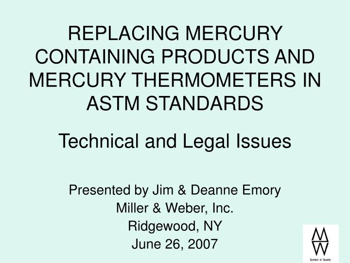 REPLACING MERCURY CONTAINING PRODUCTS AND MERCURY THERMOMETERS IN ASTM STANDARDS