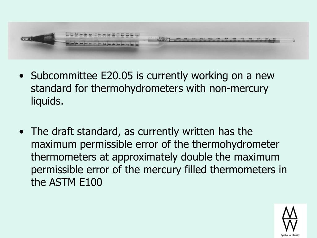 Subcommittee E20.05 is currently working on a new standard for thermohydrometers with non-mercury liquids.