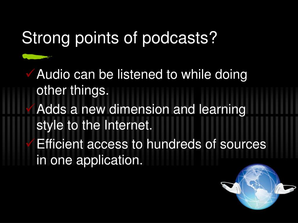 Strong points of podcasts?
