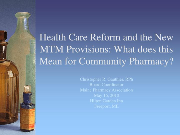 health care reform and the new mtm provisions what does this mean for community pharmacy n.